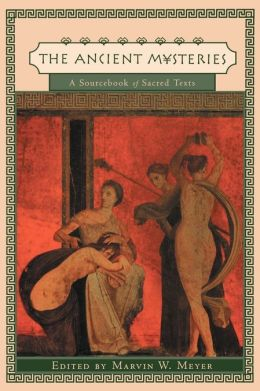 The Ancient Mysteries: A Sourcebook of Sacred Texts