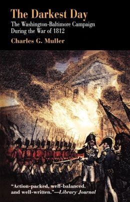 The Darkest Day: The Washington-Baltimore Campaign During the War of 1812