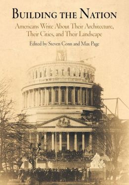 Building the Nation: Americans Write about Their Architecture, Their Cities, and Their Landscape