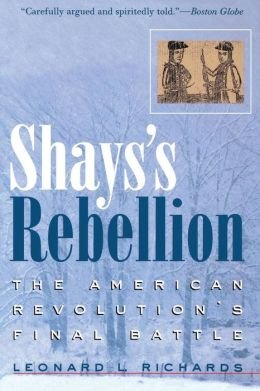 Shays's Rebellion: The American Revolution's Final Battle