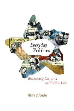 Everyday Politics: Reconnecting Citizens and Public Life
