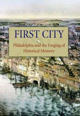 First City: Philadelphia and the Forging of Historical Memory