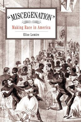 Miscegenation: Making Race in America