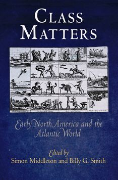 Class Matters: Early North America and the Atlantic World