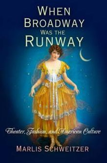 When Broadway Was the Runway: Theater, Fashion, and American Culture