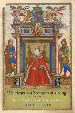 The Heart and Stomach of a King: Elizabeth I and the Politics of Sex and Power