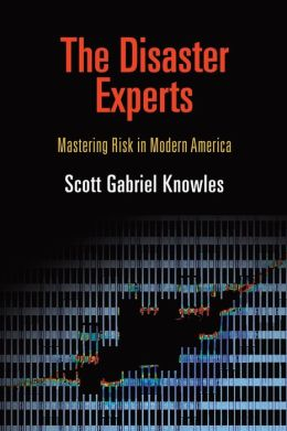 The Disaster Experts: Mastering Risk in Modern America