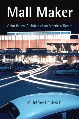 Mall Maker: Victor Gruen, Architect of an American Dream