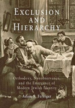 Exclusion and Hierarchy: Orthodoxy, Nonobservance, and the Emergence of Modern Jewish Identity