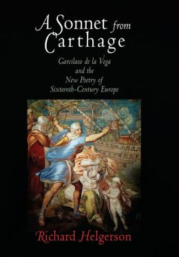 A Sonnet from Carthage: Garcilaso de la Vega and the New Poetry of Sixteenth-Century Europe
