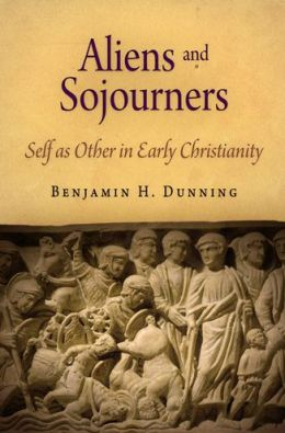 Aliens and Sojourners: Self as Other in Early Christianity