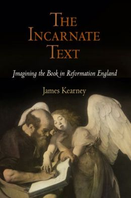 The Incarnate Text: Imagining the Book in Reformation England