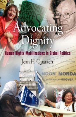 Advocating Dignity: Human Rights Mobilizations in Global Politics