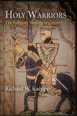 Holy Warriors: The Religious Ideology of Chivalry