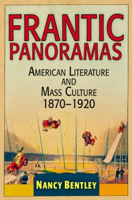 Frantic Panoramas: American Literature and Mass Culture, 1870-1920