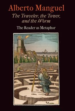 The Traveler, the Tower, and the Worm: The Reader as Metaphor