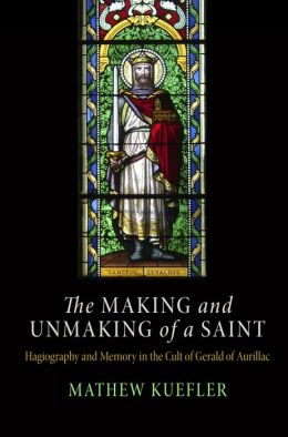 The Making and Unmaking of a Saint: Hagiography and Memory in the Cult of Gerald of Aurillac