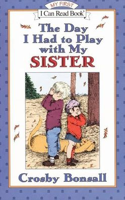 The Day I Had to Play with My Sister (My First I Can Read Series)