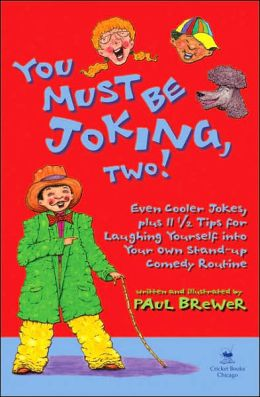 You Must Be Joking, Two!: Even Cooler Jokes, Plus 11 1/2 Tips for Laughing Yourself into Your Own Stand-Up Comedy Routine