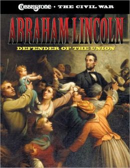 Abraham Lincoln: Defender of the Union (Civil War Series)