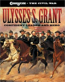 Ulysses S. Grant: Confident Leader and Hero