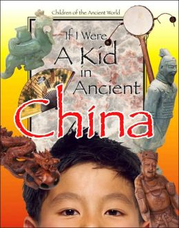 If I Were a Kid in Ancient China (Children of the Ancient World)