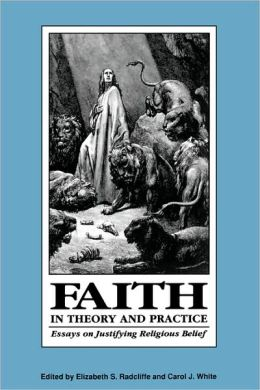 Faith in Theory and Practice: Essays on the Justification of Religious Belief