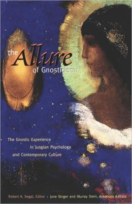 The Allure of Gnosticism: The Gnostic Experience in Jungian Philosophy and Contemporary Culture