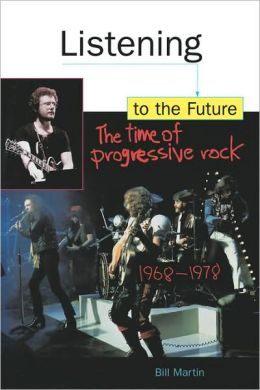 Listening to the Future: The Time of Progressive Rock, 1968-1978