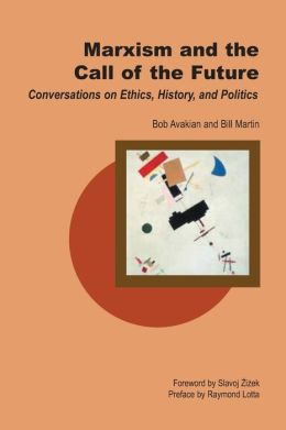 Marxism and the Call of the Future: Conversations on Ethics, History, and Politics (Creative Marxism Series)