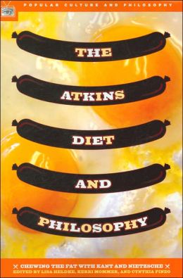 Atkins Diet and Philosophy (Popular Culture and Philosophy Series)