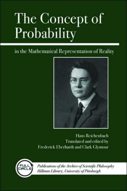 The Concept of Probability in the Mathematical Representation of Reality (Full Circle Series, Volume 3)