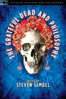 The Grateful Dead and Philosophy: Getting High Minded About Love and Haight (Popular Culture and Philosophy Series)
