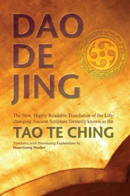 Dao De Jing: The New, Highly Readable Translation of the Life-Changing Ancient Scripture Formerl Known as the Tao Te Ching