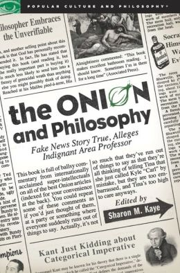 The Onion and Philosophy: Fake News Story True Alleges Indignant Area Professor