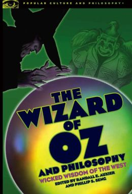The Wizard of Oz and Philosophy: Wicked Wisdom of the West