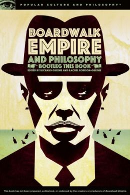 Boardwalk Empire and Philosophy: Bootleg This Book