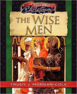 That First Christmas-: The Wise Men