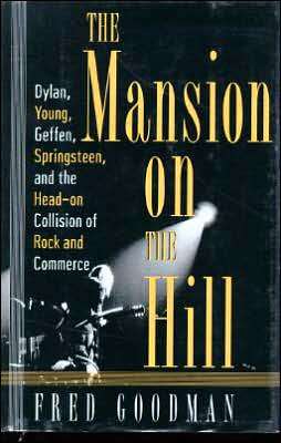 The Mansion on the Hill; Dylan, Young, Geffen, Springsteen and the Head-0n Collision of Rock and Commerce