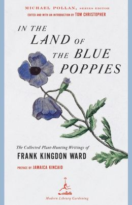 In the Land of the Blue Poppies: The Collected Plant Hunting Writings of Frank Kingdon Ward
