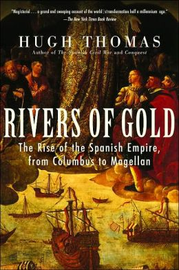Rivers of Gold: The Rise of the Spanish Empire, from Columbus to Magellan