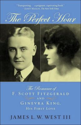 The Perfect Hour: The Romance of F. Scott Fitzgerald and Ginevra King, His First Love