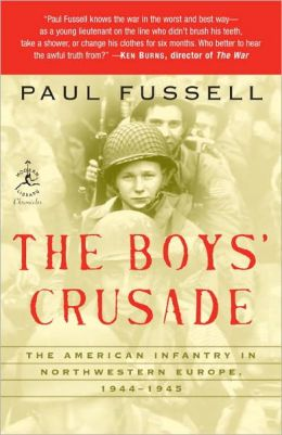 The Boys' Crusade: The American Infantry in Northwestern Europe, 1944-1945
