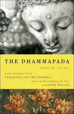 The Dhammapada: Verses on the Way: A New Translation of the Teachings of the Buddha With a Guide to Reading the Text