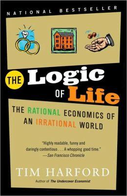 Logic of Life: The Rational Economics of an Irrational World