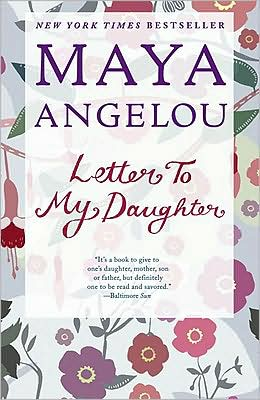 maya angelou essays letter my daughter Abebookscom: letter to my daughter (9781400066124) by maya angelou and a great selection of similar new, used and collectible books available now at great prices.