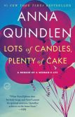 Book Cover Image. Title: Lots of Candles, Plenty of Cake, Author: Anna Quindlen