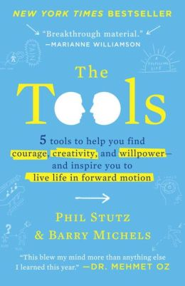 The Tools: 5 Tools to Help You Find Courage, Creativity, and Willpower--and Inspire You to Live Life in Forward Motion