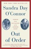Book Cover Image. Title: Out of Order:  Stories from the History of the Supreme Court, Author: Sandra Day O'Connor