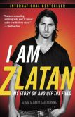 Book Cover Image. Title: I Am Zlatan:  My Story On and Off the Field, Author: Zlatan Ibrahimovic